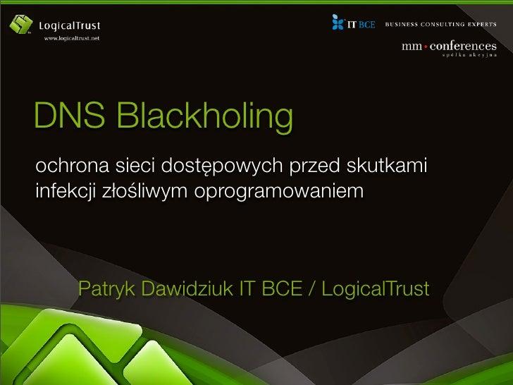 DNS Blackholing ochrona sieci dostępowych przed skutkami infekcji złośliwym oprogramowaniem        Patryk Dawidziuk IT BCE...