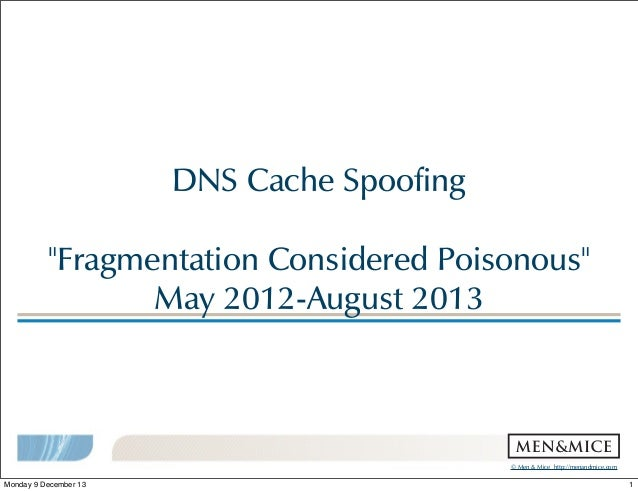 "DNS!Cache!Spoofing ""Fragmentation!Considered!Poisonous"" May!2012-August!2013  ©!Men!&!Mice!!http://menandmice.com!  Monday..."