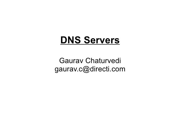 DNS Servers Gaurav Chaturvedigaurav.c@directi.com