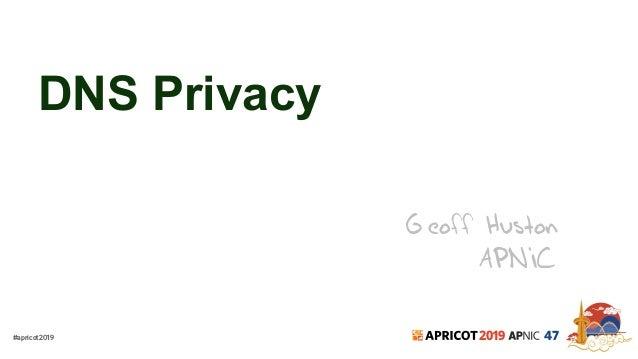 #apricot2019 2019 47 DNS Privacy Geoff Huston APNIC