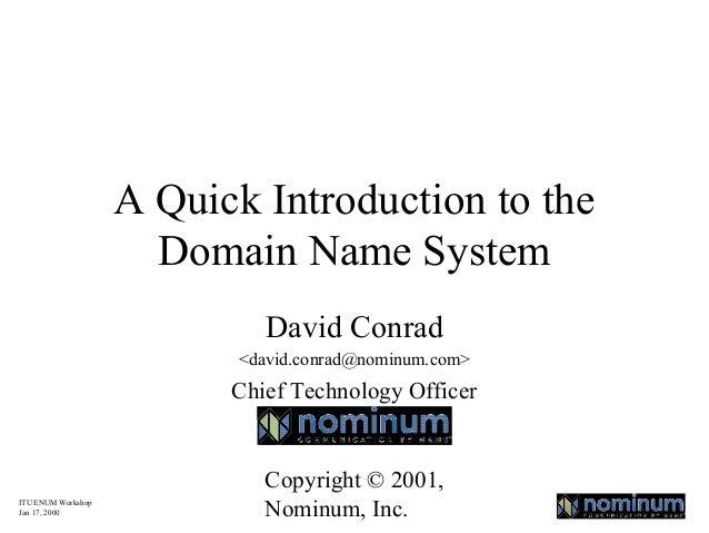 A Quick Introduction to the Domain Name System David Conrad <david.conrad@nominum.com>  Chief Technology Officer  ITU ENUM...