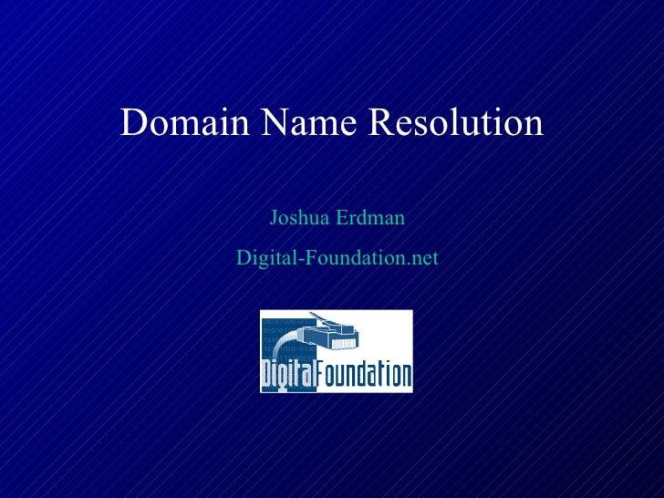Domain Name Resolution Joshua Erdman Digital-Foundation.net