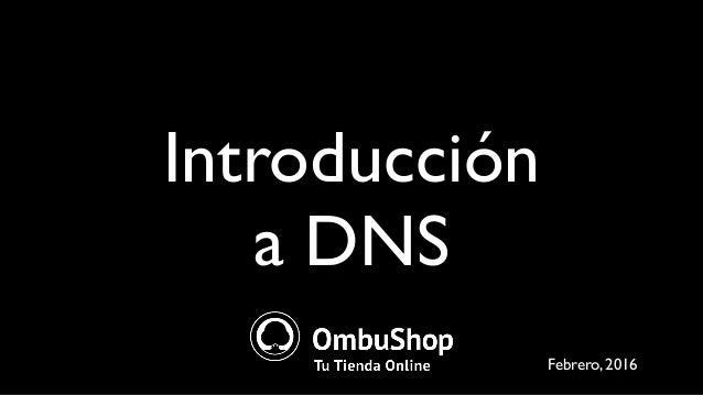 Introducción a DNS Febrero, 2016