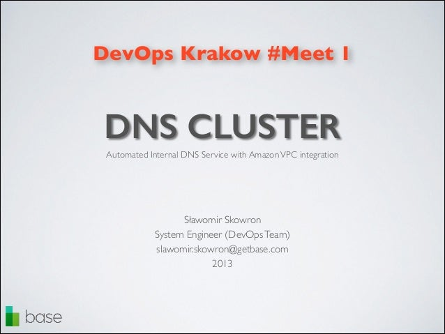 DevOps Krakow #Meet 1  DNS CLUSTER Automated Internal DNS Service with Amazon VPC integration  Sławomir Skowron 	  System ...