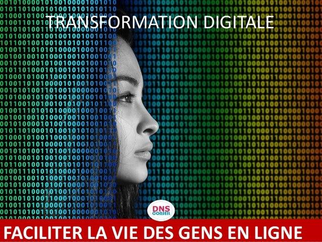 FACILITER LA VIE DES GENS EN LIGNE TRANSFORMATION DIGITALE