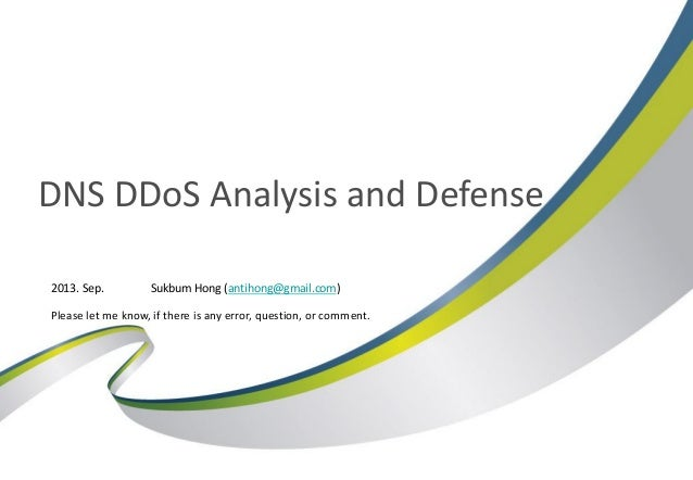 DNS DDoS Analysis and Defense 2013. Sep. Sukbum Hong (antihong@gmail.com) Please let me know, if there is any error, quest...