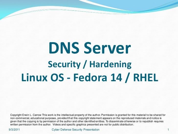 DNS Server                                Security / Hardening           Linux OS - Fedora 14 / RHELCopyright Erwin L. Car...