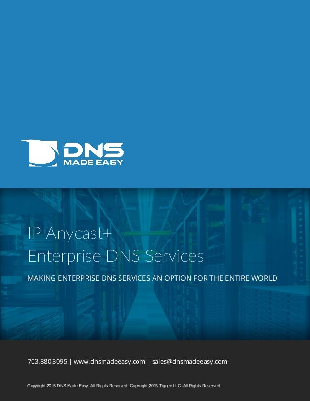 IPAnycast+ EnterpriseDNSServices MAKING ENTERPRISE DNS SERVICES AN OPTION FOR THE ENTIRE WORLD 703.880.3095 | www.dnsma...