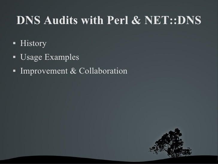 DNS Audits with Perl & NET::DNS <ul><li>History </li></ul><ul><li>Usage Examples </li></ul><ul><li>Improvement & Collabora...