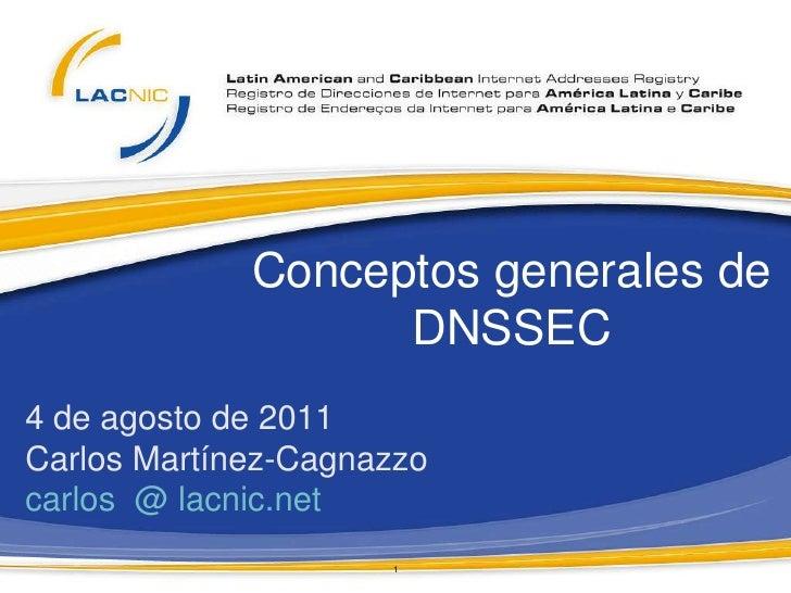 Conceptos generales de                   DNSSEC4 de agosto de 2011Carlos Martínez-Cagnazzocarlos @ lacnic.net             ...