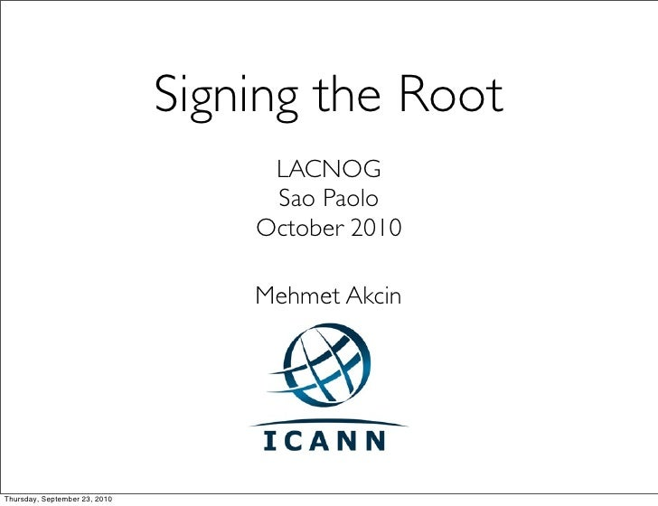Signing the Root                                     LACNOG                                     Sao Paolo                 ...