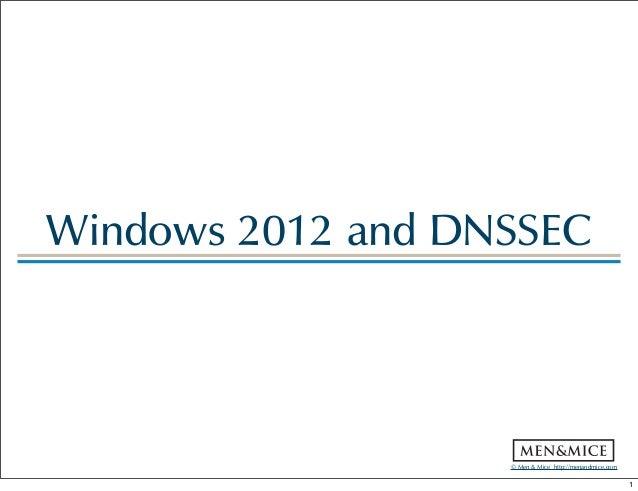 © Men & Mice  http://menandmice.com  Windows 2012 and DNSSEC 1