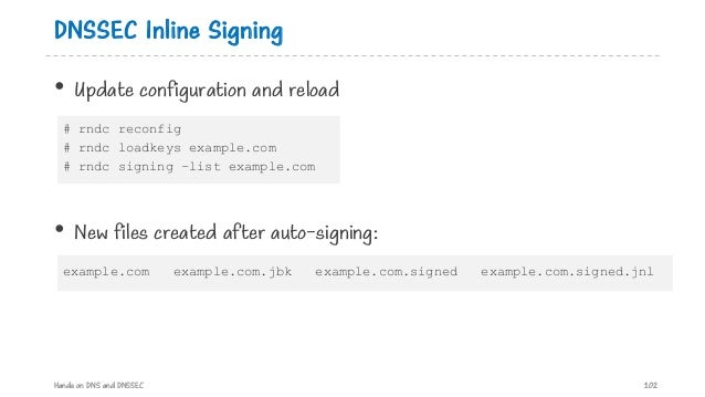 DNSSEC Inline Signing • Update configuration and reload • New files created after auto-signing: Hands on DNS and DNSSEC 10...