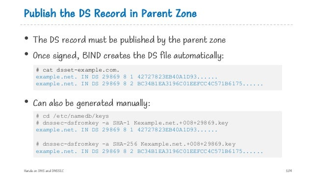 Publish the DS Record in Parent Zone • The DS record must be published by the parent zone • Once signed, BIND creates the ...