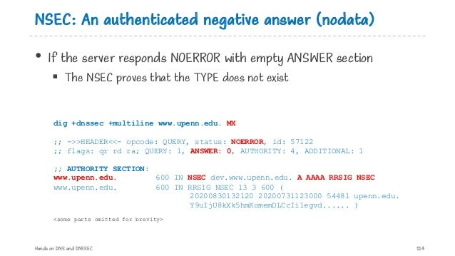 NSEC: An authenticated negative answer (nodata) • If the server responds NOERROR with empty ANSWER section § The NSEC prov...