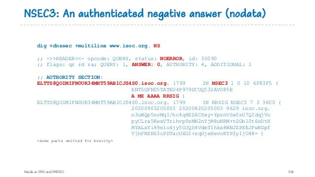 NSEC3: An authenticated negative answer (nodata) Hands on DNS and DNSSEC 116 dig +dnssec +multiline www.isoc.org. NS ;; ->...