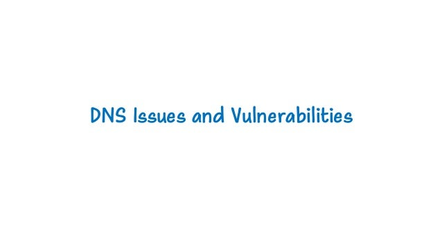 DNS Issues and Vulnerabilities
