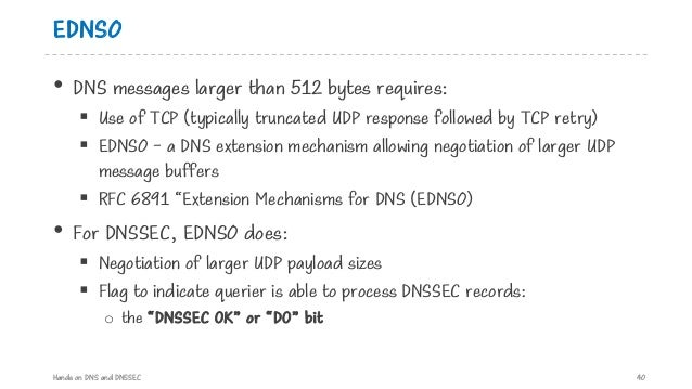 EDNS0 • DNS messages larger than 512 bytes requires: § Use of TCP (typically truncated UDP response followed by TCP retry)...