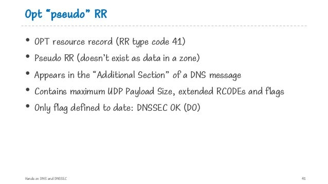 """Opt """"pseudo"""" RR • OPT resource record (RR type code 41) • Pseudo RR (doesn't exist as data in a zone) • Appears in the """"Ad..."""