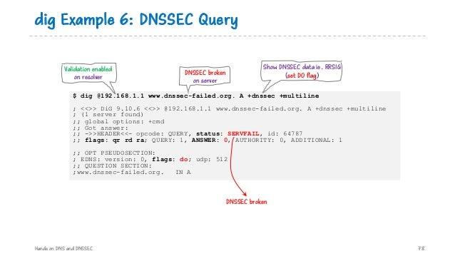 $ dig @192.168.1.1 www.dnssec-failed.org. A +dnssec +multiline ; <<>> DiG 9.10.6 <<>> @192.168.1.1 www.dnssec-failed.org. ...