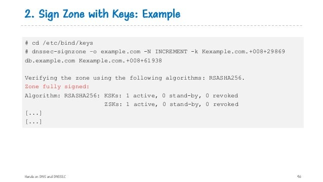 2. Sign Zone with Keys: Example Hands on DNS and DNSSEC 96 # cd /etc/bind/keys # dnssec-signzone –o example.com -N INCREME...