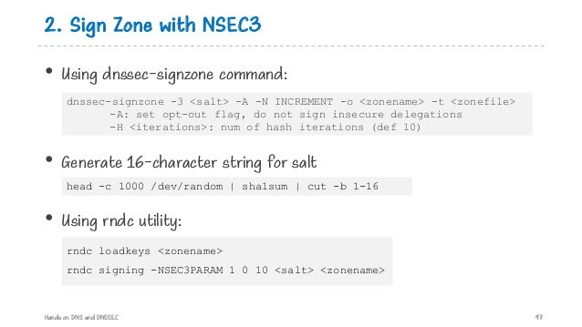 2. Sign Zone with NSEC3 • Using dnssec-signzone command: • Generate 16-character string for salt • Using rndc utility: Han...