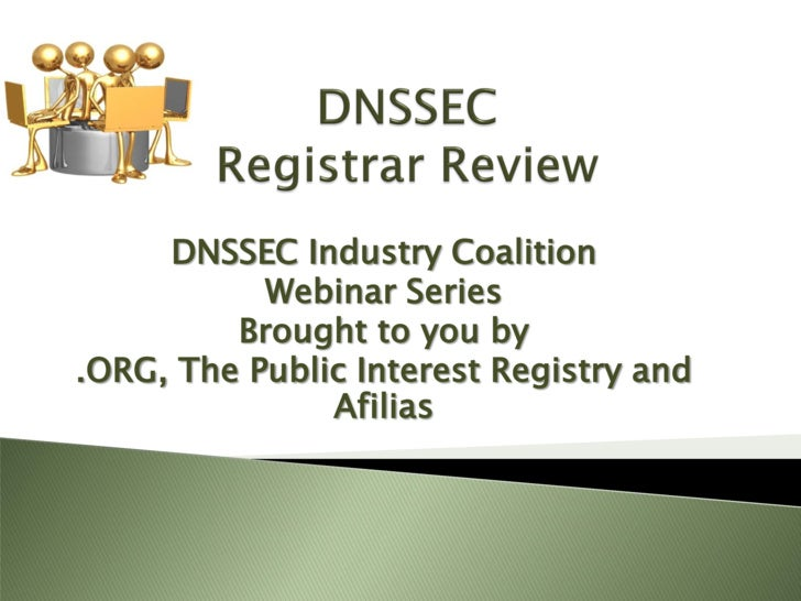 DNSSEC Industry Coalition            Webinar Series          Brought to you by .ORG, The Public Interest Registry and     ...