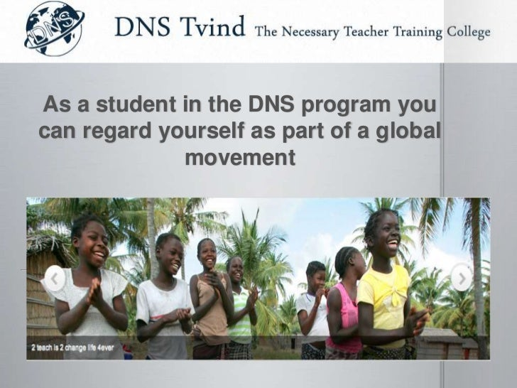 As a student in the DNS program youcan regard yourself as part of a global             movement