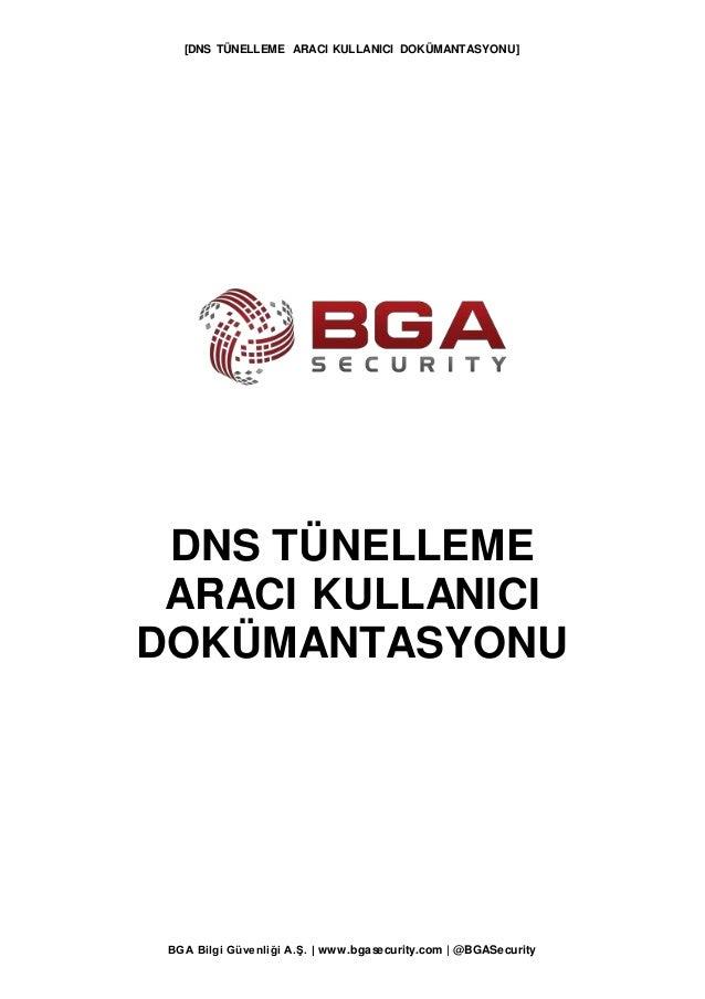 [DNS TÜNELLEME ARACI KULLANICI DOKÜMANTASYONU] BGA Bilgi Güvenliği A.Ş. | www.bgasecurity.com | @BGASecurity DNS TÜNELLEME...