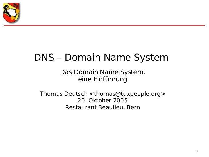 DNS – Domain Name System Das Domain Name System, eine Einführung Thomas Deutsch <thomas@tuxpeople.org> 20. Oktober 2005 Re...