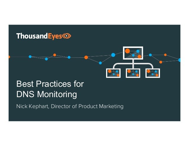 Best Practices for DNS Monitoring Nick Kephart, Director of Product Marketing