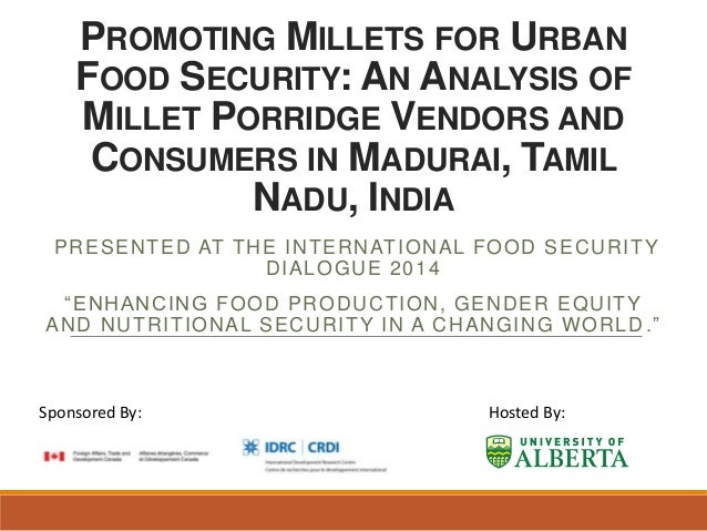 PROMOTING MILLETS FOR URBAN FOOD SECURITY: AN ANALYSIS OF MILLET PORRIDGE VENDORS AND CONSUMERS IN MADURAI, TAMIL NADU, IN...