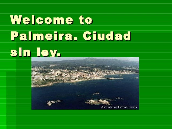 Welcome to Palmeira. Ciudad sin ley.
