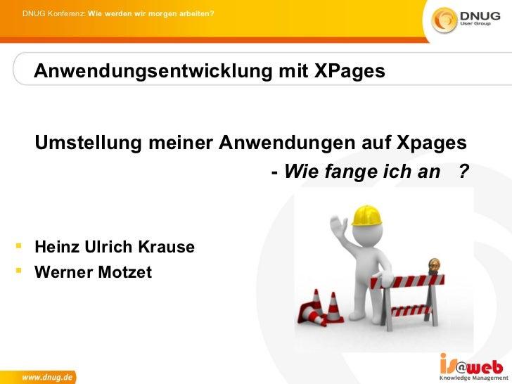 DNUG Konferenz: Wie werden wir morgen arbeiten?  Anwendungsentwicklung mit XPages  Umstellung meiner Anwendungen auf Xpage...