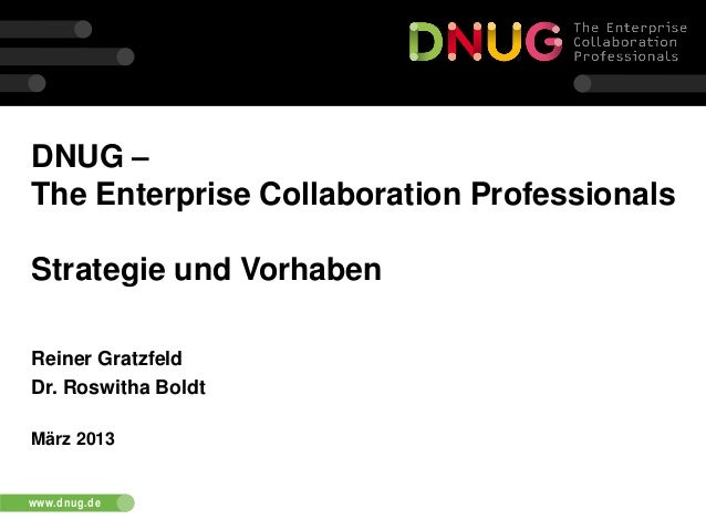 DNUG –The Enterprise Collaboration ProfessionalsStrategie und VorhabenReiner GratzfeldDr. Roswitha BoldtMärz 2013www.dnug.de
