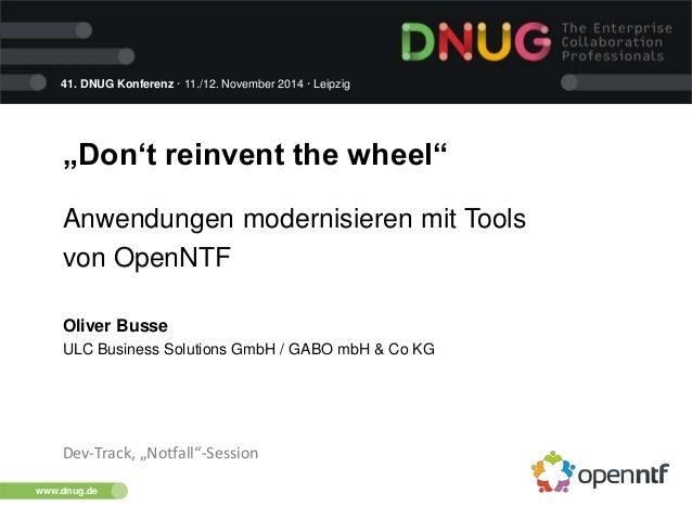 """41. DNUG Konferenz · 11./12. November 2014 · Leipzig www.dnug.de """"Don't reinvent the wheel"""" Anwendungen modernisieren mit ..."""