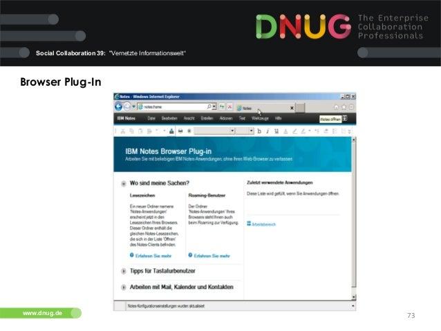 "Social Collaboration 39: ""Vernetzte Informationswelt""  Browser Plug-In    www.dnug.de  73"