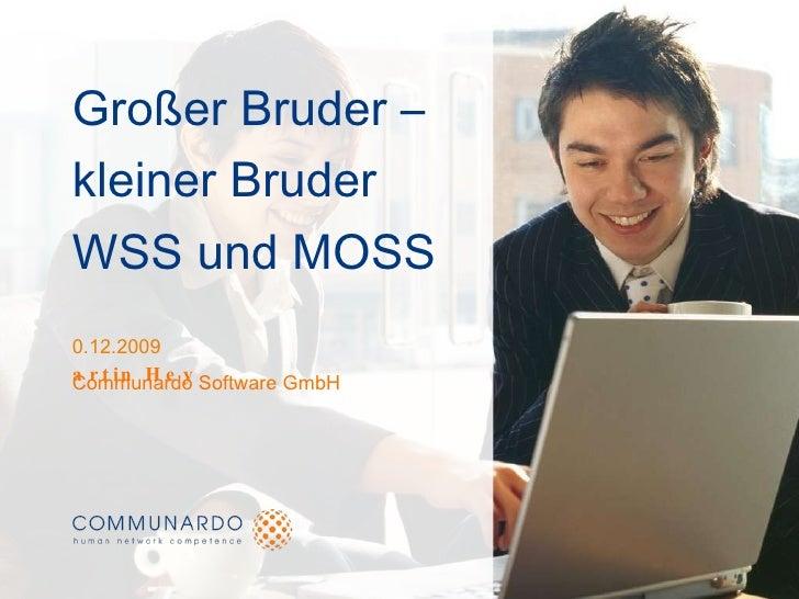 Großer Bruder – kleiner Bruder WSS und MOSS <ul><li>10.12.2009 </li></ul><ul><li>Communardo Software GmbH </li></ul><ul><l...