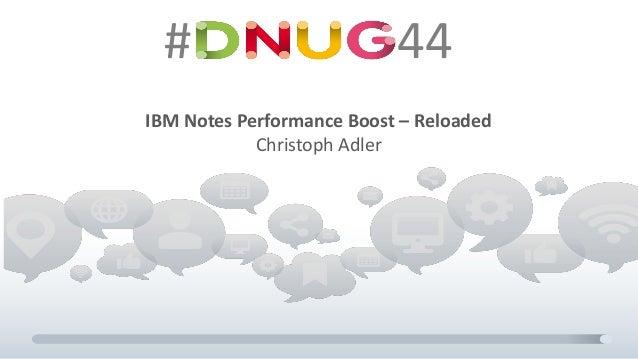 # 44 IBM Notes Performance Boost – Reloaded Christoph Adler