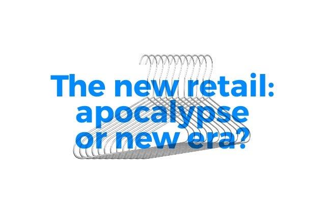 The new retail: apocalypse or new era?