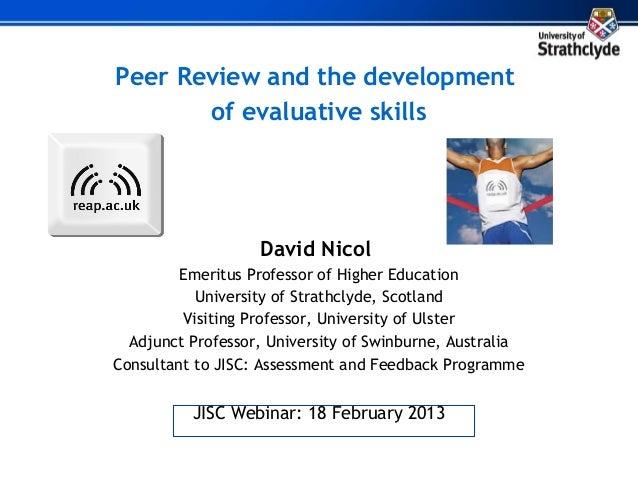 Peer Review and the development       of evaluative skills                   David Nicol         Emeritus Professor of Hig...