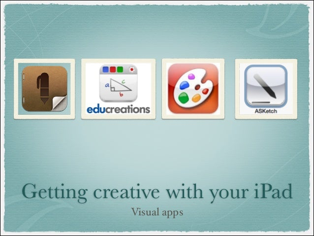 Getting creative with your iPad            Visual apps