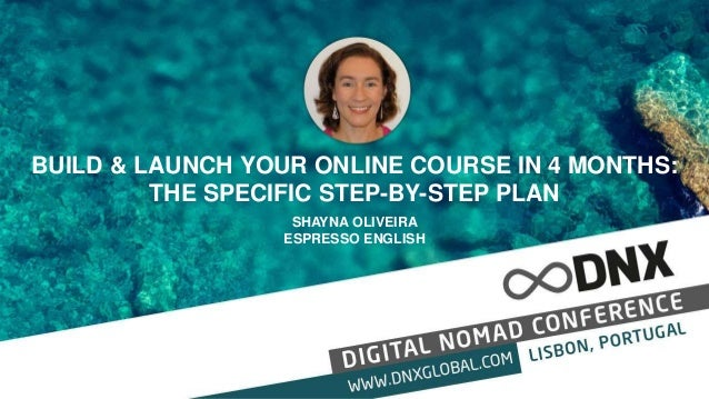 BUILD & LAUNCH YOUR ONLINE COURSE IN 4 MONTHS: THE SPECIFIC STEP-BY-STEP PLAN SHAYNA OLIVEIRA ESPRESSO ENGLISH