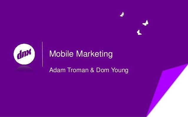 Mobile MarketingAdam Troman & Dom Young