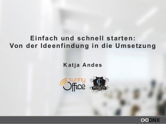 Einfach und schnell starten:  Von der Ideenfindung in die Umsetzung  Katja Andes