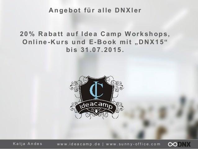 """K a t j a A n d e s Angebot für alle DNXler 20% Rabatt auf Idea Camp Workshops, Online-Kurs und E-Book mit """"DNX15"""" bis 31...."""