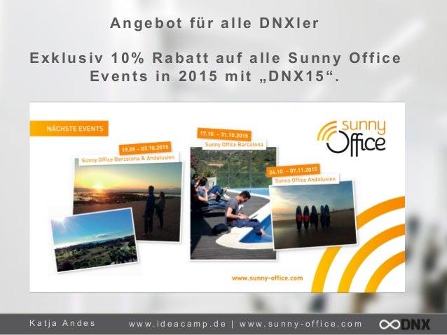 """K a t j a A n d e s Angebot für alle DNXler Exklusiv 10% Rabatt auf alle Sunny Office Events in 2015 mit """"DNX15"""". www.sunn..."""