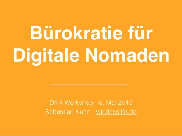 Bürokratie für Digitale Nomaden DNX Workshop - 8. Mai 2015 Sebastian Kühn - wirelesslife.de