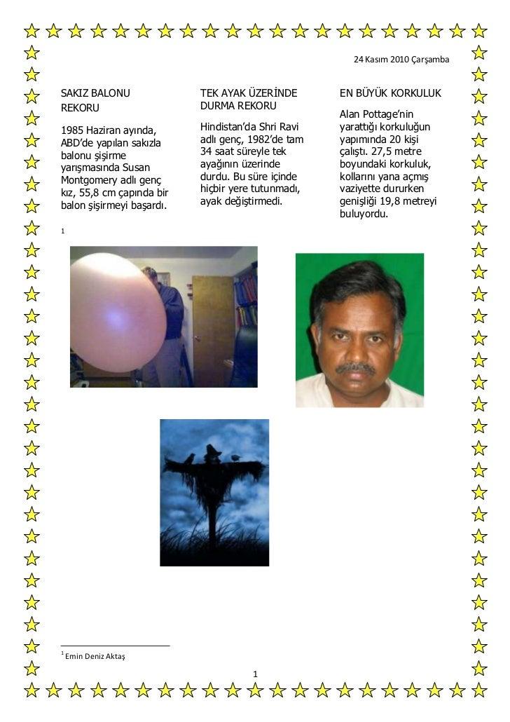 SAKIZ BALONU REKORU<br />1985 Haziran ayında, ABD'de yapılan sakızla balonu şişirme yarışmasında Susan Montgomery adlı gen...
