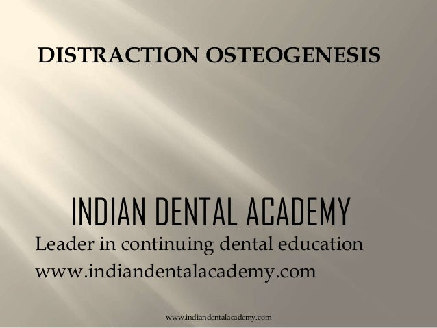 DISTRACTION OSTEOGENESIS  INDIAN DENTAL ACADEMY  Leader in continuing dental education www.indiandentalacademy.com www.ind...